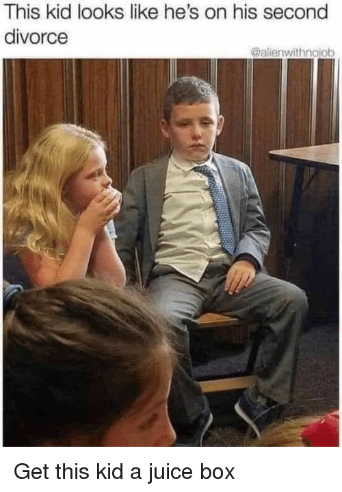 Juice, Divorce, and Box: This kid looks like he's on his second  divorce  @alienwithnojob Get this kid a juice box