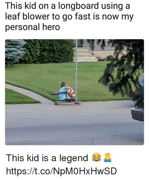 fasting: This kid on a longboard using a  leaf blower to go fast is now my  personal hero This kid is a legend 😂🤷♂️ https://t.co/NpM0HxHwSD