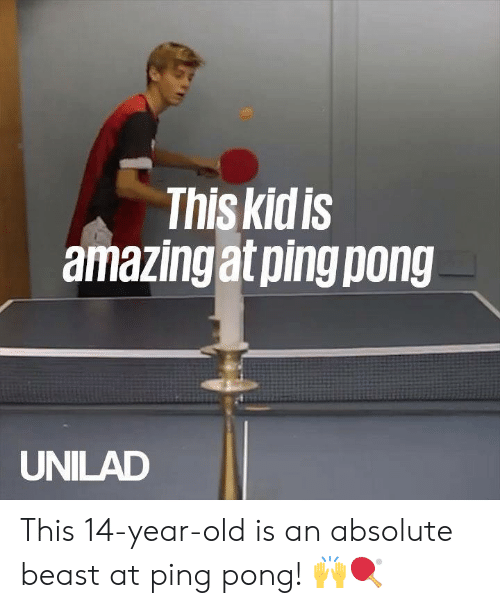 ping: This kidis  amazingat ping pong  UNILAD This 14-year-old is an absolute beast at ping pong! 🙌🏓