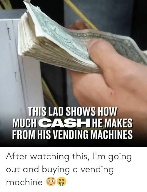 Dank, 🤖, and How: THIS LAD SHOWS HOW  MUCH CASHHE MAKES  FROM HIS VENDING MACHINES After watching this, I'm going out and buying a vending machine 😳🤑