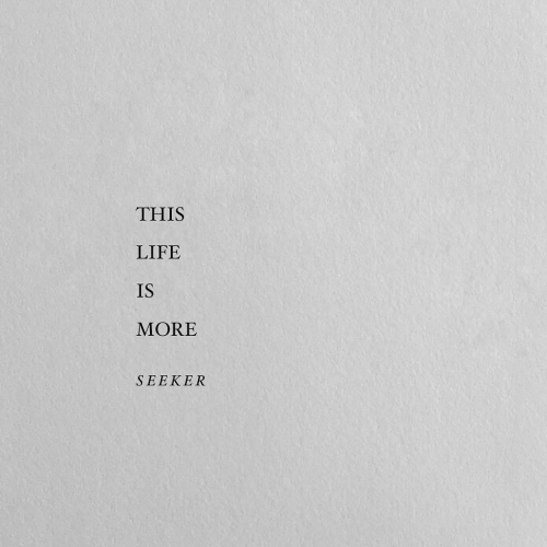 Life, Seeker, and More: THIS  LIFE  IS  MORE  SEEKER