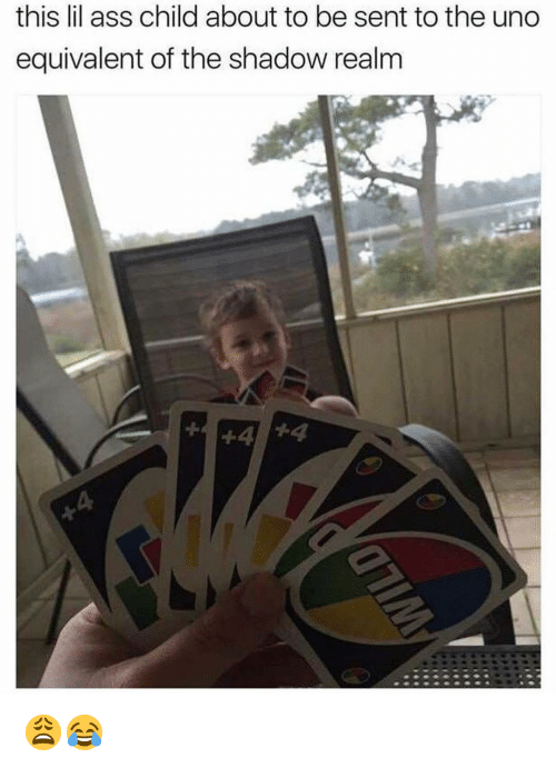 The Shadow Realm: this lil ass child about to be sent to the uno  equivalent of the shadow realm  +4 4 😩😂