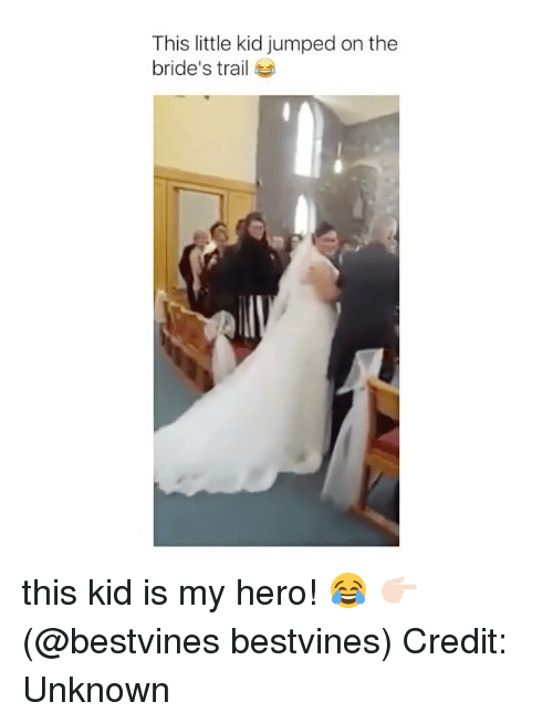 Memes, Jumped, and My Hero: This little kid jumped on the  bride's trail this kid is my hero! 😂 👉🏻(@bestvines bestvines) Credit: Unknown