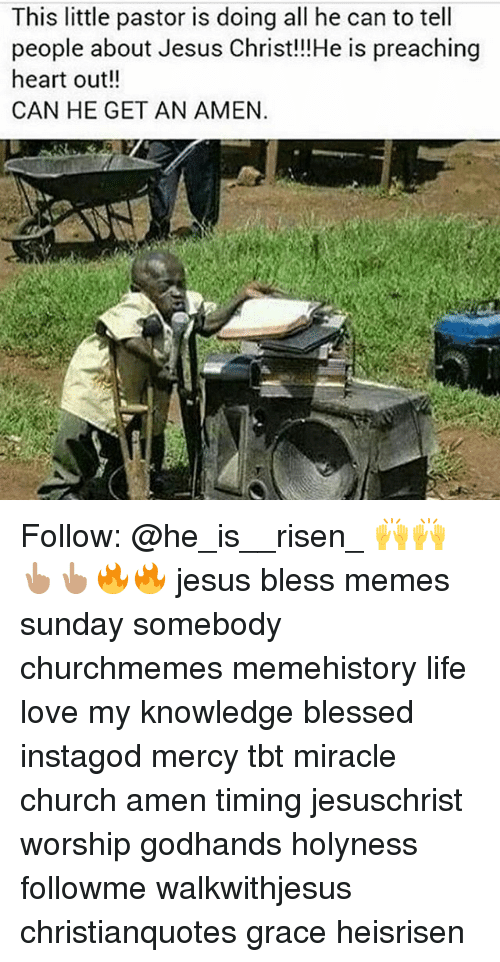 Meme History : This little pastor is doing all he can to tell  people about Jesus Christ!!!He is preaching  heart out!  CAN HE GET AN AMEN. Follow: @he_is__risen_ 🙌🙌👆🏽👆🏽🔥🔥 jesus bless memes sunday somebody churchmemes memehistory life love my knowledge blessed instagod mercy tbt miracle church amen timing jesuschrist worship godhands holyness followme walkwithjesus christianquotes grace heisrisen