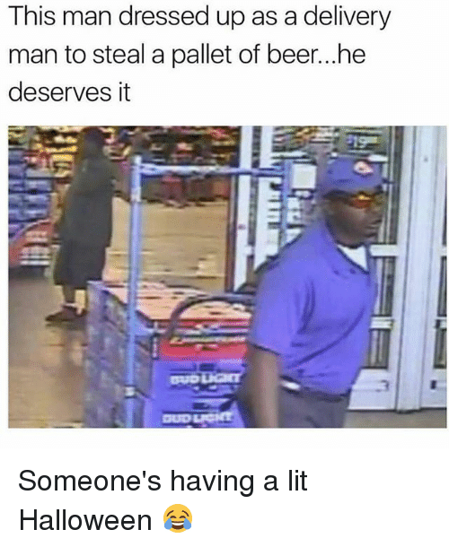 pallet: This man dressed up as a delivery  man to steal a pallet of beer...he  deserves it Someone's having a lit Halloween 😂