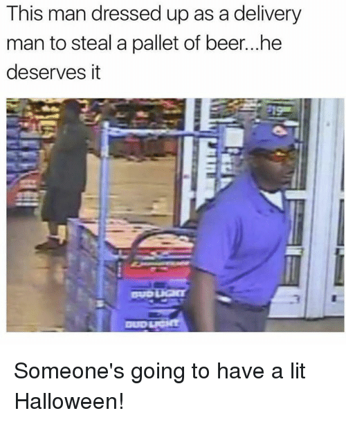 pallet: This man dressed up as a delivery  man to steal a pallet of beer...he  deserves it Someone's going to have a lit Halloween!