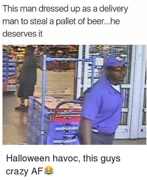 pallet: This man dressed up as a delivery  man to steal a pallet of beer...he  deserves it  3 Halloween havoc, this guys crazy AF😂