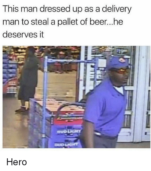 pallet: This man dressed up as a delivery  man to steal a pallet of beer...he  deserves it Hero