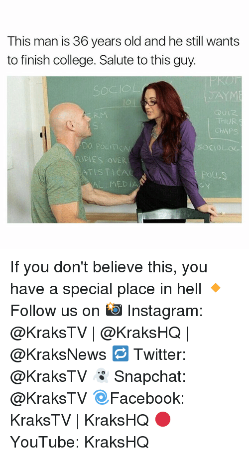 Politic: This man is 36 years old and he still wants  to finish college. Salute tothis guy.  CHAPS.  DO POLIT  TUDIES OVER  TISTICA  MEDI If you don't believe this, you have a special place in hell 🔸Follow us on 📸 Instagram: @KraksTV | @KraksHQ | @KraksNews 🔁 Twitter: @KraksTV 👻 Snapchat: @KraksTV 🌀Facebook: KraksTV | KraksHQ 🔴 YouTube: KraksHQ