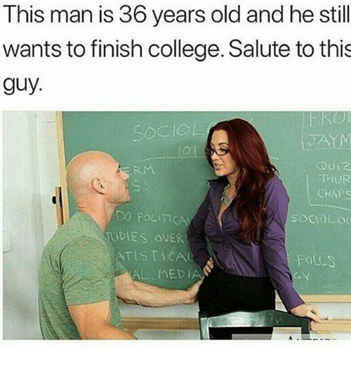 College, Funny, and Old: This man is 36 years old and he still  wants to finish college. Salute to this  guy.  TA  lo l  RM  THUR  CHAPS  DO POLICA  DIES OUER  ATISTICAe  socVOL  POLCS  AL MEDIAN