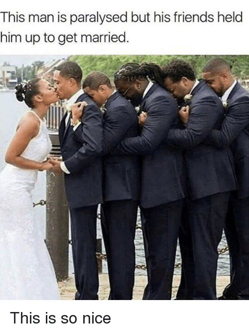 Friends, Nice, and Him: This man is paralysed but his friends held  him up to get married. This is so nice