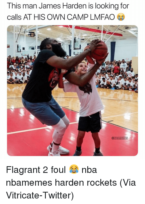 Basketball, James Harden, and Nba: This man James Harden is looking for  calls AT HIS OWN CAMP LMFAO  NBAMEMES Flagrant 2 foul 😂 nba nbamemes harden rockets (Via Vitricate-Twitter)