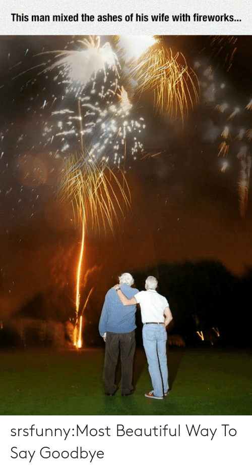 Beautiful, Tumblr, and Blog: This man mixed the ashes of his wife with fireworks... srsfunny:Most Beautiful Way To Say Goodbye