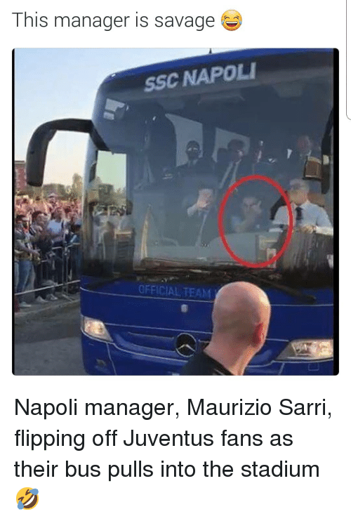 Napoli: This manager is savage  SSC NAPOLI  OFFICIAL TEAM Napoli manager, Maurizio Sarri, flipping off Juventus fans as their bus pulls into the stadium 🤣