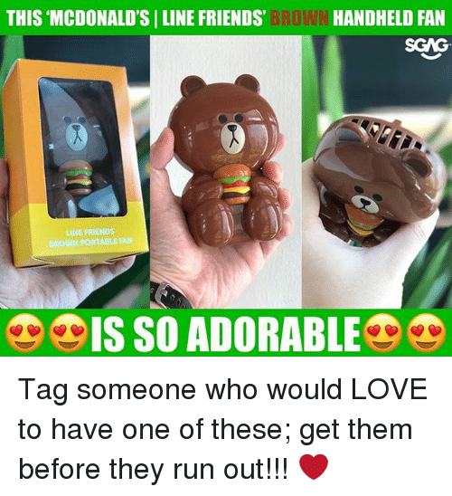 Friends, Love, and McDonalds: THIS MCDONALD'S | LINE FRIENDS  BBOWN  HANDHELD FAN  LINE FRIENDS  PORTABLE FAN  IS SO ADORABLE Tag someone who would LOVE to have one of these; get them before they run out!!! ❤️