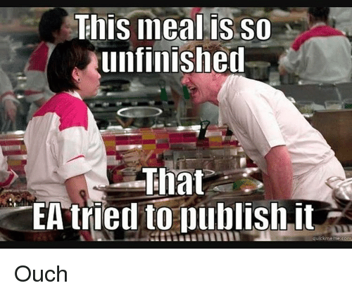 Memes, 🤖, and memes.com: This meal is so  unfinished  That  EA tried to publish it  quick meme com Ouch
