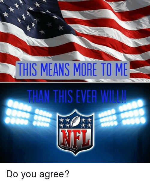 Memes, Nfl, and 🤖: THIS MEANS MORE TO ME  THAN THIS EVER WILL  NFL Do you agree?