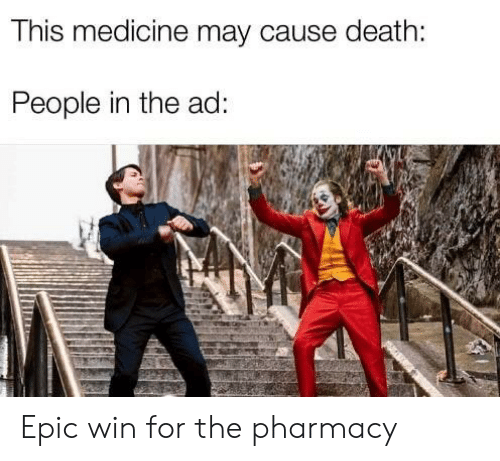 The Pharmacy: This medicine may cause death:  People in the ad: Epic win for the pharmacy