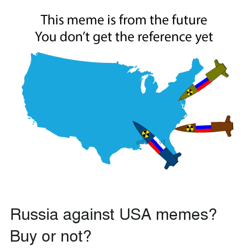 Usa Memes: This meme is from the future  You don't get the reference yet