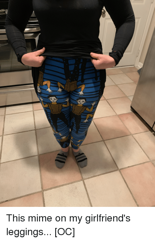 Funny, Leggings, and Girlfriends: This mime on my girlfriend's leggings... [OC]
