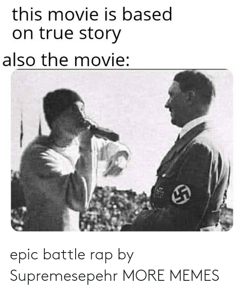 battle: this movie is based  on true story  also the movie: epic battle rap by Supremesepehr MORE MEMES