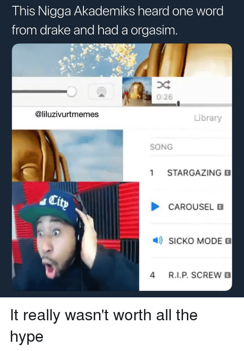 Drake, Hype, and Memes: This Nigga Akademiks heard one word  from drake and had a orgasim.  0:26  @liluzivurtmemes  Library  SONG  1 STARGAZING E  City  CAROUSEL G  SICKO MODE E  4 R.I.P. SCREWE It really wasn't worth all the hype