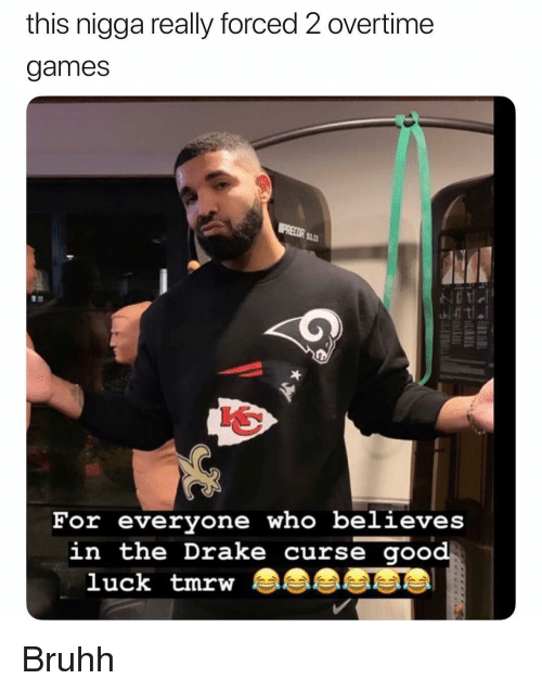 Drake, Funny, and Games: this nigga really forced 2 overtime  games  tia  For everyone who believes  in the Drake curse goo  luck tmrw Bruhh