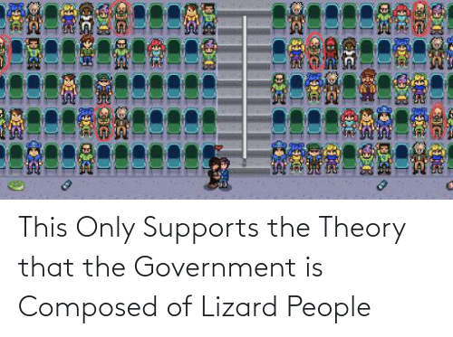 lizard: This Only Supports the Theory that the Government is Composed of Lizard People