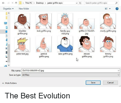 Family, Family Guy, and Peter Griffin: This PCDesktop  peter griffin epic  vSearch peter griffin epic  OrganizeNew folder  blackter  griffin.png  family guy  rick.png  bob griffin.png  griffin-3-752x50. morty griffin.png  Jpg  peter testjpg  petrick  griffin.png  sans griffin.png  timmy  griffin.png  steven  griffin.png  File name: DsYYiU-X4AAM-vO.jpg  Save as type:  All Files  A Hide Folders  Save  ance The Best Evolution