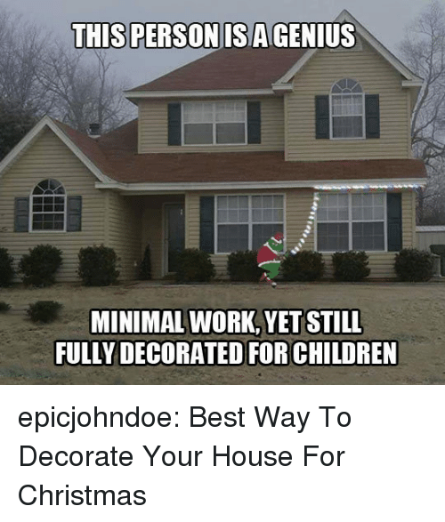 Children, Christmas, and Tumblr: THIS PERSONISAGENIUS  MINIMAL WORK,YET STILL  FULLY DECORATED FOR CHILDREN epicjohndoe:  Best Way To Decorate Your House For Christmas