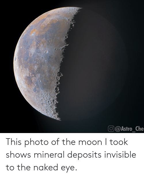 Naked: This photo of the moon I took shows mineral deposits invisible to the naked eye.