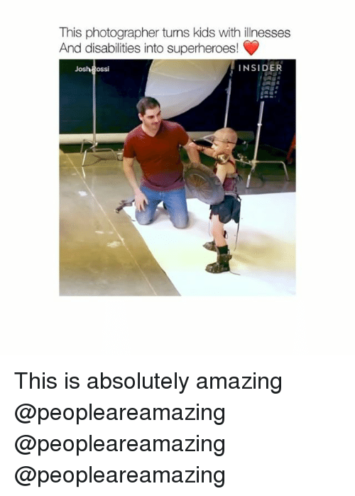 Joshing: This photographer turms kids with illnesses  And disabilities into superheroes!  Josh possi  INSIDER This is absolutely amazing @peopleareamazing @peopleareamazing @peopleareamazing