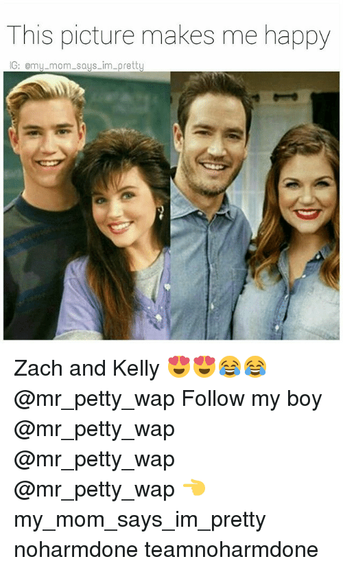 zach and: This picture makes me happy  IG: omy mom says im  rett Zach and Kelly 😍😍😂😂 @mr_petty_wap Follow my boy @mr_petty_wap @mr_petty_wap @mr_petty_wap 👈 my_mom_says_im_pretty noharmdone teamnoharmdone