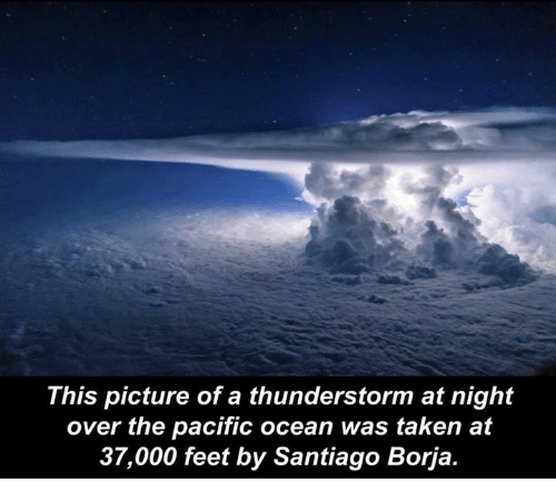 Borja: This picture of a thunderstorm at night  over the pacific ocean was taken at  37,000 feet by Santiago Borja.