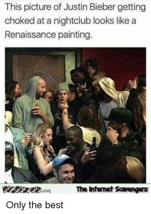 Nightclub: This picture of Justin Bieber getting  choked at a nightclub looks like a  Renaissance painting.  The ntemet Scavengers Only the best