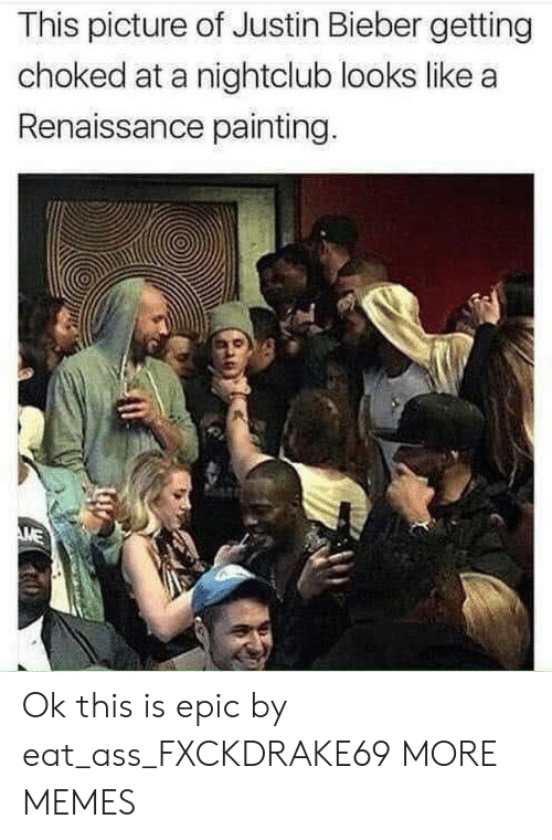bieber: This picture of Justin Bieber getting  choked at a nightclub looks like a  Renaissance painting. Ok this is epic by eat_ass_FXCKDRAKE69 MORE MEMES