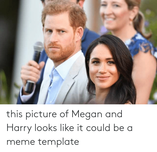 Megan: this picture of Megan and Harry looks like it could be a meme template
