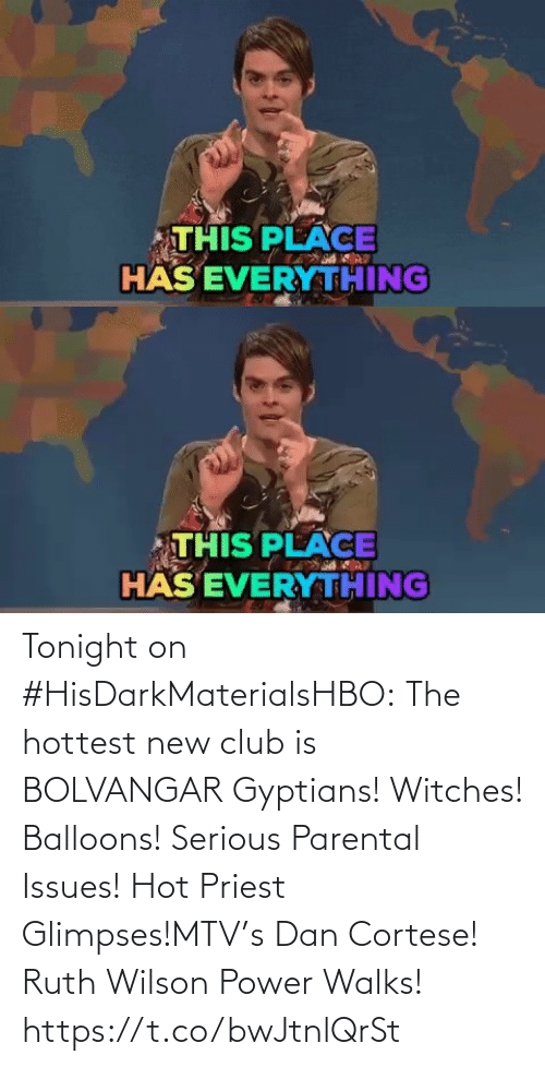 issues: THIS PLACE  HÄS EVERYTHING   THIS PLACE  HÄS EVERYTHING Tonight on #HisDarkMaterialsHBO: The hottest new club is BOLVANGAR Gyptians! Witches! Balloons! Serious Parental Issues! Hot Priest Glimpses!MTV's Dan Cortese! Ruth Wilson Power Walks! https://t.co/bwJtnlQrSt
