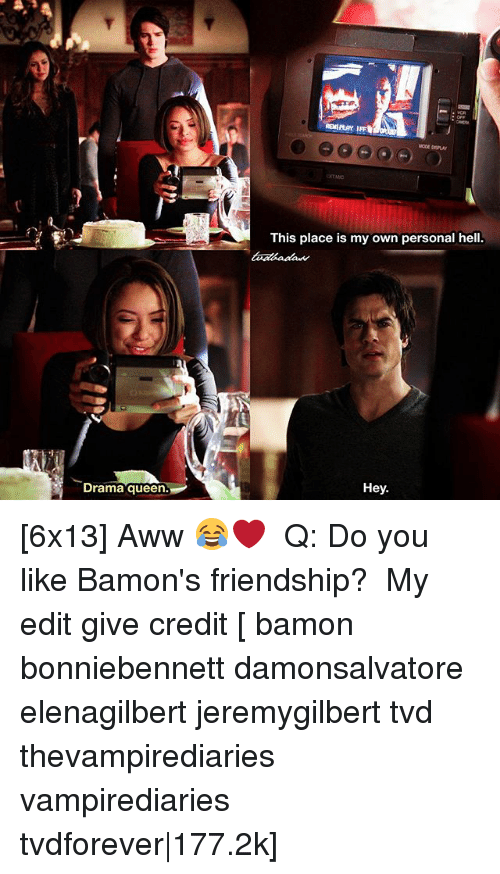 Aww, Memes, and Queen: This place is my own personal hell  Drama queen.  Hey [6x13] Aww 😂❤️ ⠀ Q: Do you like Bamon's friendship? ⠀ My edit give credit [ bamon bonniebennett damonsalvatore elenagilbert jeremygilbert tvd thevampirediaries vampirediaries tvdforever|177.2k]