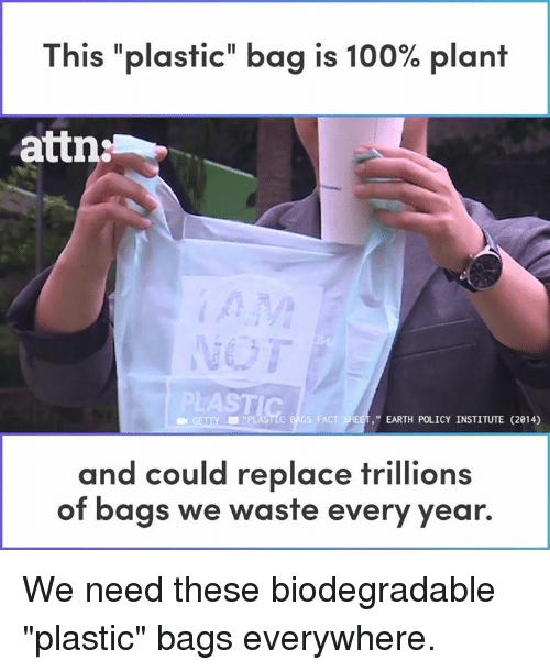 "Anaconda, Memes, and Earth: This ""plastic"" bag is 100% plant  attn:  ASTIC  EARTH POLICY INSTITUTE (2014)  and could replace trillions  of bags we waste every year. We need these biodegradable ""plastic"" bags everywhere."