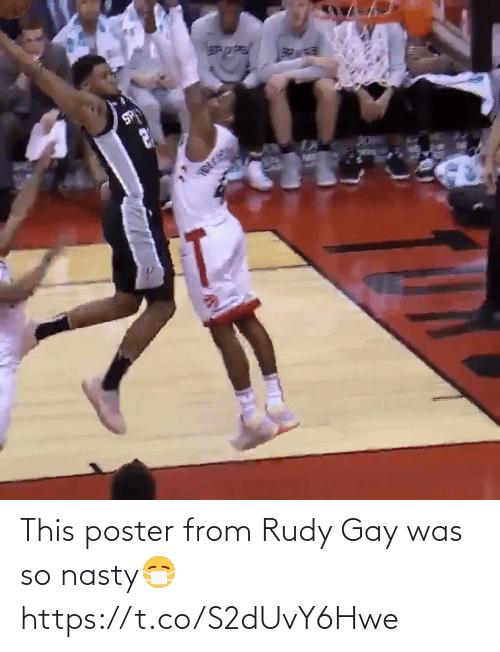 Poster: This poster from Rudy Gay was so nasty😷  https://t.co/S2dUvY6Hwe