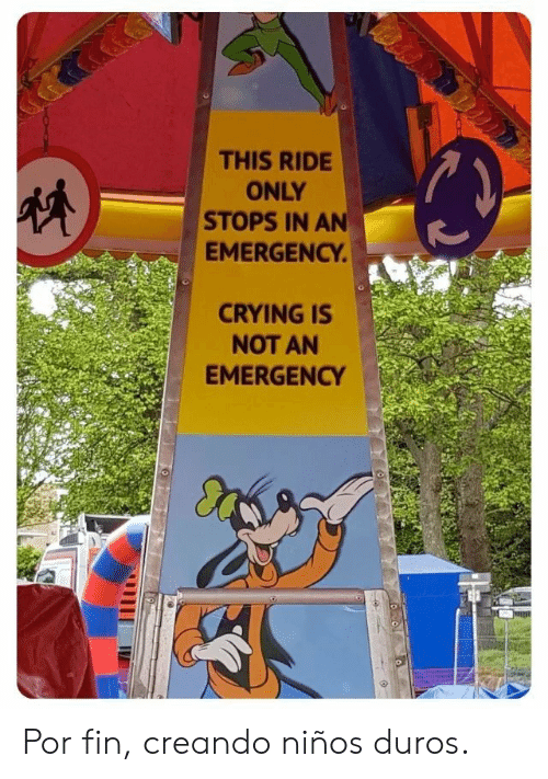 Niños: THIS RIDE  ONLY  STOPS IN AN  EMERGENCY  CRYING IS  NOT AN  EMERGENCY Por fin, creando niños duros.