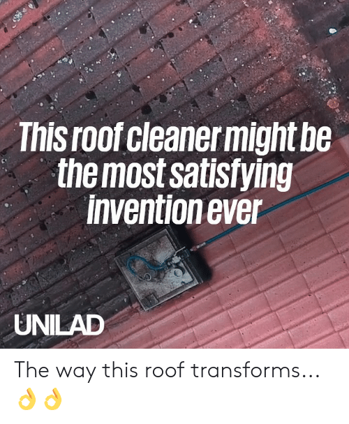 invention: This roof cleanermight be  themost satisfying  invention ever  UNILAD The way this roof transforms... 👌👌