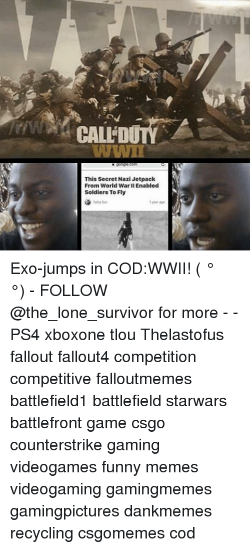 Jetpacking: This Secret Nazi Jetpack  From World War I Enabled  Soldiers To Fly Exo-jumps in COD:WWII! ( ͡° ͜ʖ ͡°) - FOLLOW @the_lone_survivor for more - - PS4 xboxone tlou Thelastofus fallout fallout4 competition competitive falloutmemes battlefield1 battlefield starwars battlefront game csgo counterstrike gaming videogames funny memes videogaming gamingmemes gamingpictures dankmemes recycling csgomemes cod