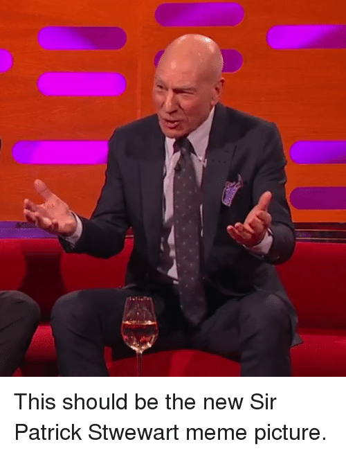Funny, Picture, and New: This should be the new Sir Patrick Stwewart meme picture.