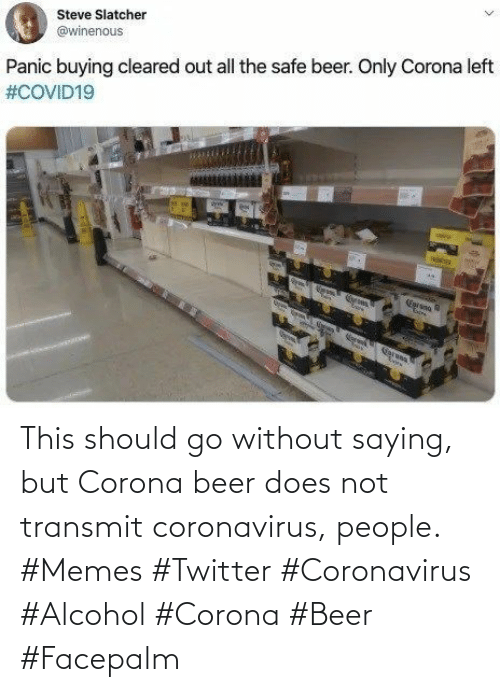 Alcohol: This should go without saying, but Corona beer does not transmit coronavirus, people. #Memes #Twitter #Coronavirus #Alcohol #Corona #Beer #Facepalm