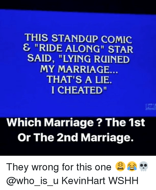 """Thats A Lie: THIS STANDUP COMIC  & """"RIDE ALONG"""" STAR  SAID, """"LYING RUINED  MY MARRIAGE.  THAT'S A LIE.  I CHEATED""""  Which Marriage ? The 1st  Or The 2nd Marriage. They wrong for this one 😩😂💀 @who_is_u KevinHart WSHH"""