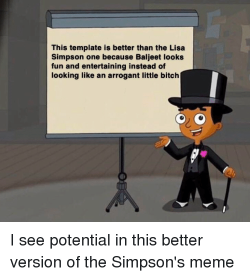 The Simpsons Meme: This template is better than the Lisa  Simpson one because Baljeet looks  fun and entertaining instead of  looking like an arrogant little bitch