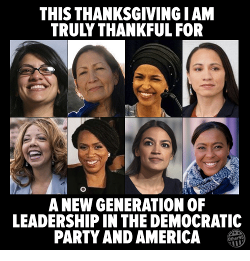 America, Party, and Thanksgiving: THIS THANKSGIVING I AM  TRULY THANKFUL FOR  A NEW GENERATION OF  LEADERSHIP IN THE DEMOCRATIC  PARTY AND AMERICA  Other98