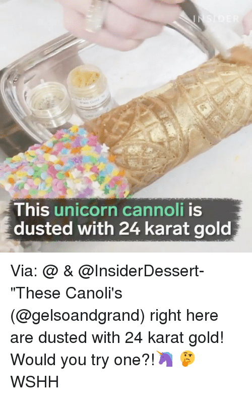 """karat: This  unicorn cannoli  is  dusted with 24 karat gold Via: @ & @InsiderDessert- """"These Canoli's (@gelsoandgrand) right here are dusted with 24 karat gold! Would you try one?!🦄 🤔 WSHH"""